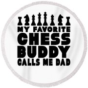 Chess Player Gift Favorite Chess Buddy Calls Me Dad Fathers Day Gift Round Beach Towel