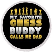 Chess Player My Favorite Chess Buddy Calls Me Dad Fathers Day Gift Round Beach Towel