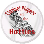 Clarinet Players Are The Hotties 5026.02 Round Beach Towel