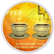 Coffee, Another Cup Please Round Beach Towel