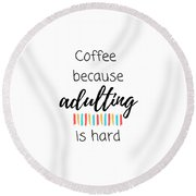Coffee Because Adulting Is Hard Round Beach Towel