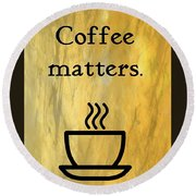 Coffee Matters Round Beach Towel