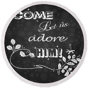 Come Let Us Adore Him Chalkboard Artwork Round Beach Towel