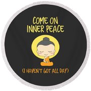 Come On Inner Peace I Havent Got All Day Meditating Round Beach Towel