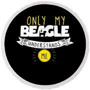 Beagle Design Only My Beagle Understands Me Round Beach Towel