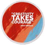 Creativity Takes Courage Round Beach Towel