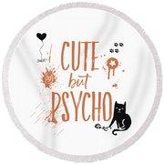 Cute But Psycho Cat Round Beach Towel