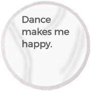 Dance Makes Me Happy Ballet Dance Love Dancing Black Round Beach Towel