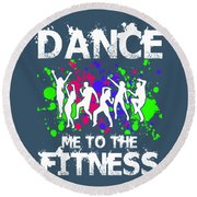Dance Me To The Fitness Round Beach Towel