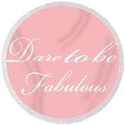 Dare To Be Fabulous #2 Round Beach Towel