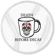 Death Before Decaf Round Beach Towel