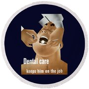 Dental Care Keeps Him On The Job Round Beach Towel