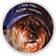 Did You Poop Today Round Beach Towel by Kathy Tarochione