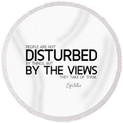 Disturbed By The Views - Epictetus Round Beach Towel
