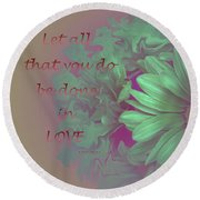 Do All In Love Round Beach Towel