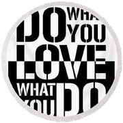 Do What You Love What You Do Round Beach Towel