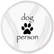 Dog Person Round Beach Towel