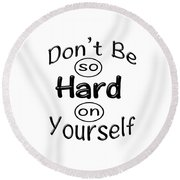 Don't Be So Hard On Yourself Round Beach Towel