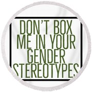 Don't Box Me In Your Gender Sterotypes Round Beach Towel