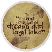 Don't Dwell On Dreams Round Beach Towel