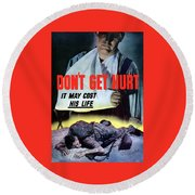 Don't Get Hurt It May Cost His Life Round Beach Towel