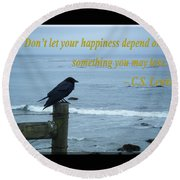 Dont Let Your Happiness Depend On Something You May Lose Round Beach Towel