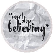 Don't Stop Believing Round Beach Towel