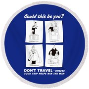 Don't Travel Unless It Helps Win The War Round Beach Towel