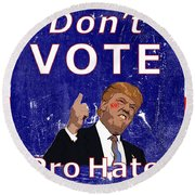 Don't Vote For Hate Campaign Poster Round Beach Towel