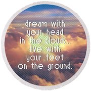 Dream With Your Head In The Clouds Round Beach Towel