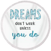 Dreams Dont Work Typography Round Beach Towel