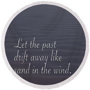 Drift Away Like Sand Round Beach Towel
