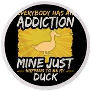 Duck Addiction Funny Farm Animal Lover Round Beach Towel