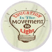 Education Is The Movement To Light Inspirational Quote Round Beach Towel