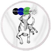 Empathy For Dogs Round Beach Towel by Kathy Tarochione