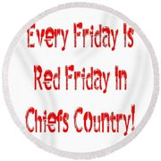 Every Friday Is Red Friday In Chiefs Country 1 Round Beach Towel