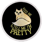 Feed Me And Tell Me I'm Pretty Round Beach Towel