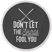 Field Hockey Players Gift Dont Let The Skirts Fool You Round Beach Towel