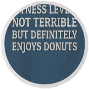 Fitness Level Not Terrible Donuts Round Beach Towel