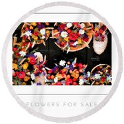 Flowers For Sale Poster Round Beach Towel