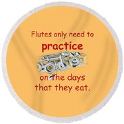 Flutes Practice When They Eat Round Beach Towel