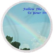 Follow The Rainbow To Your Dream Round Beach Towel