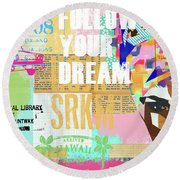 Follow Your Dream Collage Round Beach Towel