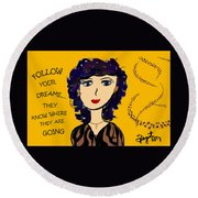 Follow Your Dreams...they Know Where They Are Going Round Beach Towel