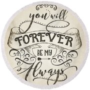 Forever Be My Always Round Beach Towel
