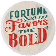 Fortune Favors The Bold Inspirational Quote Design Round Beach Towel