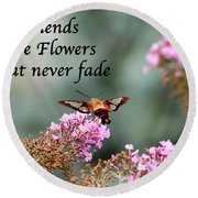 Friends Are Flowers That Never Fade Round Beach Towel