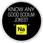 Funny Chemistry Design Good Jokes About Sodium Round Beach Towel