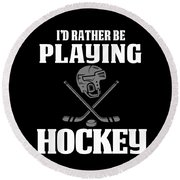 Funny Hockey Gifts For Men And Boys Id Rather Play Hockey Round Beach Towel