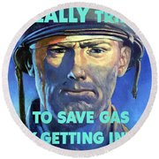 Gas Conservation Ww2 Poster Round Beach Towel